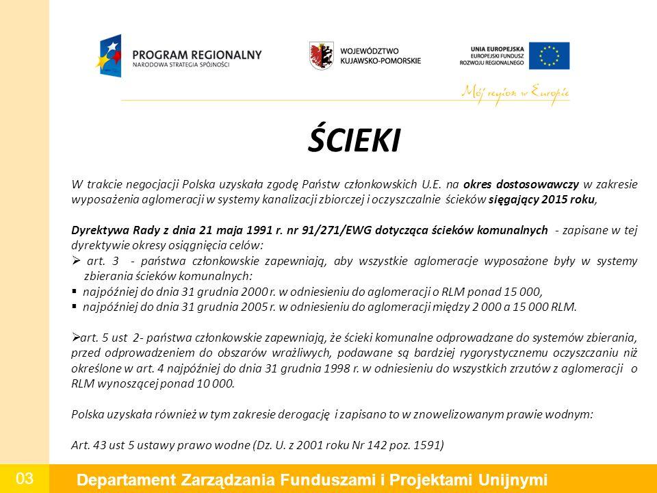 03 Departament Zarządzania Funduszami i Projektami Unijnymi ŚCIEKI W trakcie negocjacji Polska uzyskała zgodę Państw członkowskich U.E. na okres dosto