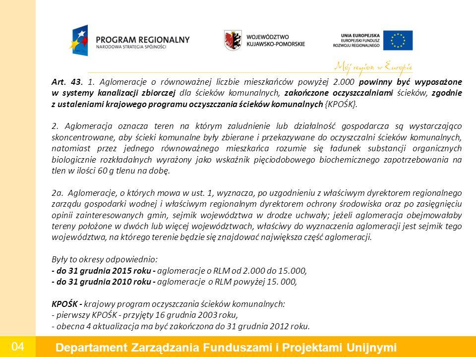 04 Departament Zarządzania Funduszami i Projektami Unijnymi Art. 43. 1. Aglomeracje o równoważnej liczbie mieszkańców powyżej 2.000 powinny być wyposa