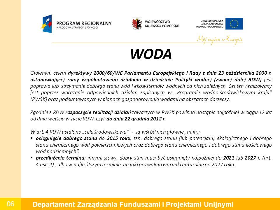 06 Departament Zarządzania Funduszami i Projektami Unijnymi WODA Głównym celem dyrektywy 2000/60/WE Parlamentu Europejskiego i Rady z dnia 23 paździer