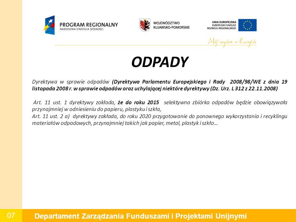 07 Departament Zarządzania Funduszami i Projektami Unijnymi ODPADY Dyrektywa w sprawie odpadów (Dyrektywa Parlamentu Europejskiego i Rady 2008/98/WE z dnia 19 listopada 2008 r.