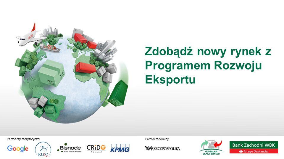 Patron medialnyPartnerzy merytoryczni Zdobądź nowy rynek z Programem Rozwoju Eksportu