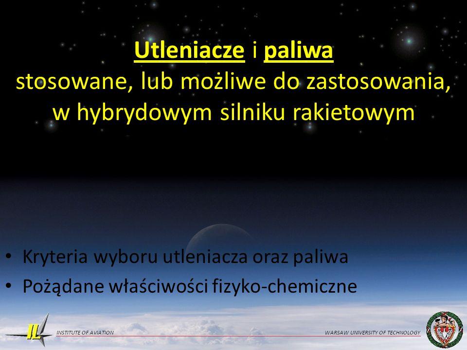 Utleniacze i paliwa stosowane, lub możliwe do zastosowania, w hybrydowym silniku rakietowym Kryteria wyboru utleniacza oraz paliwa Pożądane właściwości fizyko-chemiczne