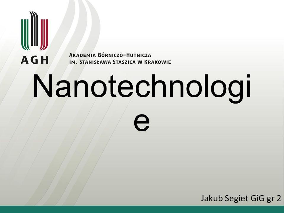 Nanotechnologi e Jakub Segiet GiG gr 2