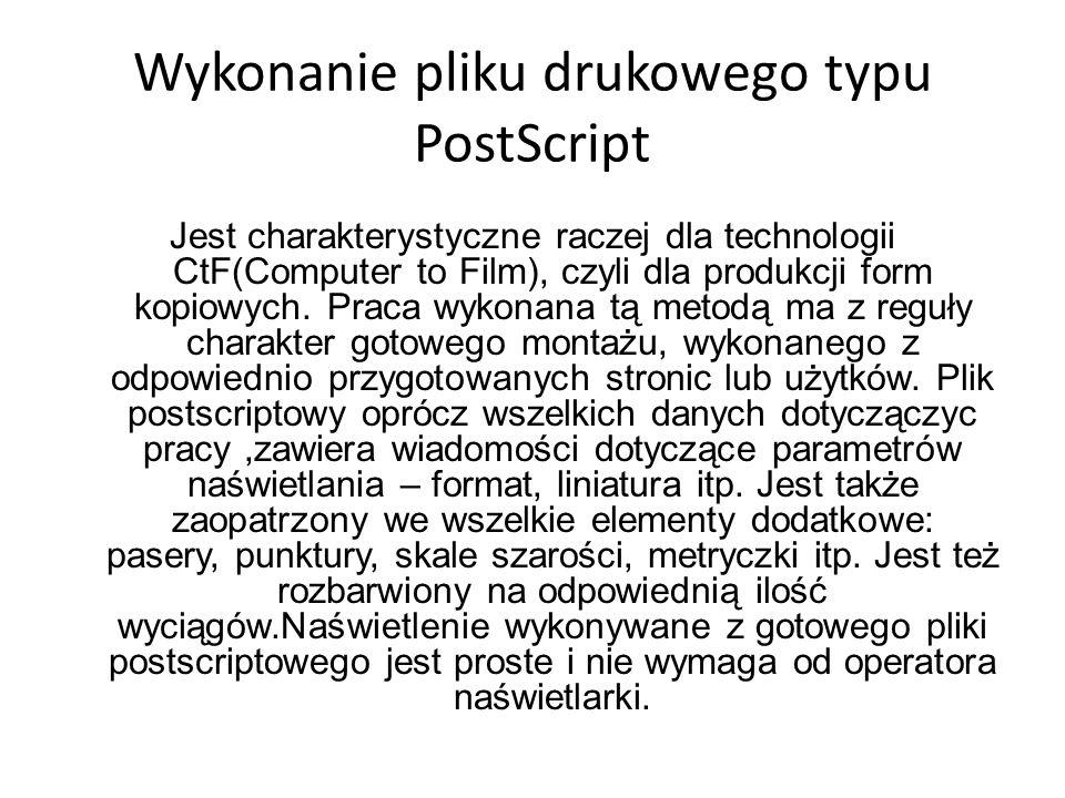 Wykonanie pliku drukowego typu PostScript Jest charakterystyczne raczej dla technologii CtF(Computer to Film), czyli dla produkcji form kopiowych.