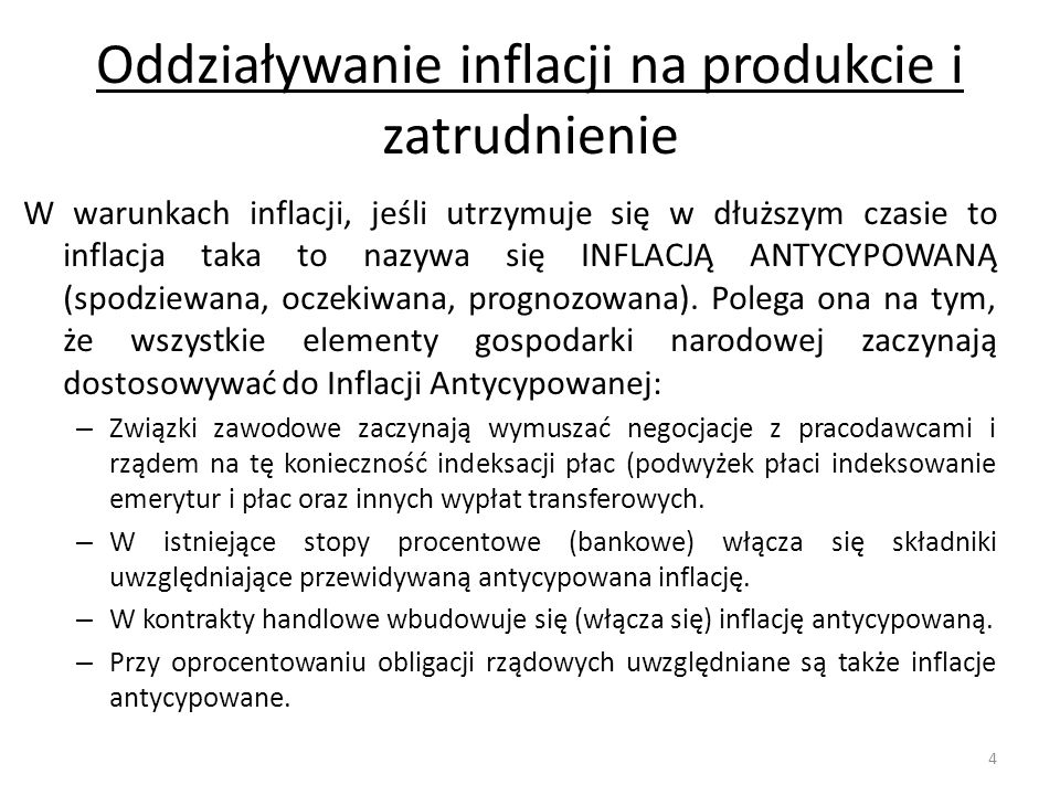 Oddziaływanie inflacji na produkcie i zatrudnienie W warunkach inflacji, jeśli utrzymuje się w dłuższym czasie to inflacja taka to nazywa się INFLACJĄ ANTYCYPOWANĄ (spodziewana, oczekiwana, prognozowana).