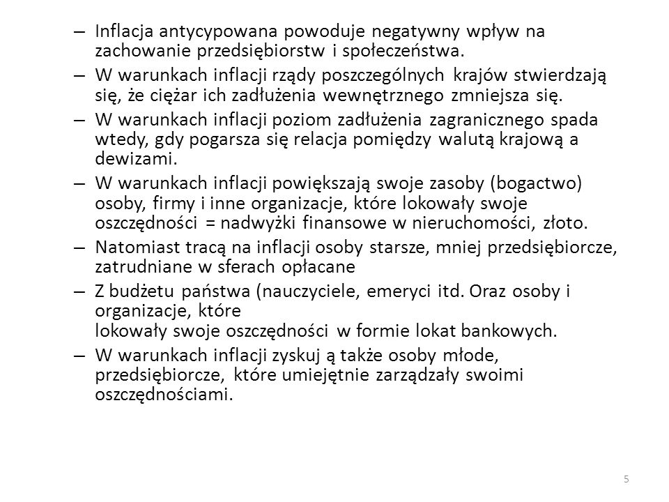 – Inflacja antycypowana powoduje negatywny wpływ na zachowanie przedsiębiorstw i społeczeństwa. – W warunkach inflacji rządy poszczególnych krajów stw