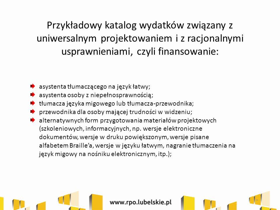 36 asystenta tłumaczącego na język łatwy; asystenta osoby z niepełnosprawnością; tłumacza języka migowego lub tłumacza-przewodnika; przewodnika dla osoby mającej trudności w widzeniu; alternatywnych form przygotowania materiałów projektowych (szkoleniowych, informacyjnych, np.