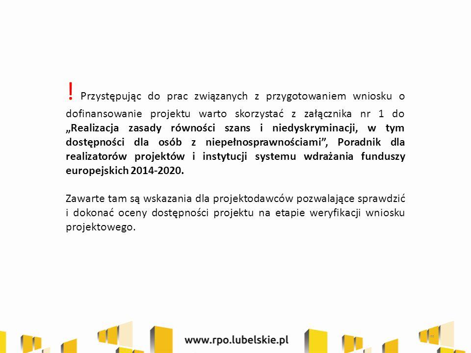 """Przystępując do prac związanych z przygotowaniem wniosku o dofinansowanie projektu warto skorzystać z załącznika nr 1 do """"Realizacja zasady równości szans i niedyskryminacji, w tym dostępności dla osób z niepełnosprawnościami , Poradnik dla realizatorów projektów i instytucji systemu wdrażania funduszy europejskich 2014-2020."""