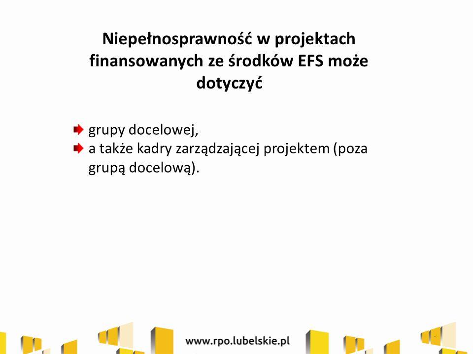 Niepełnosprawność w projektach finansowanych ze środków EFS może dotyczyć grupy docelowej, a także kadry zarządzającej projektem (poza grupą docelową).