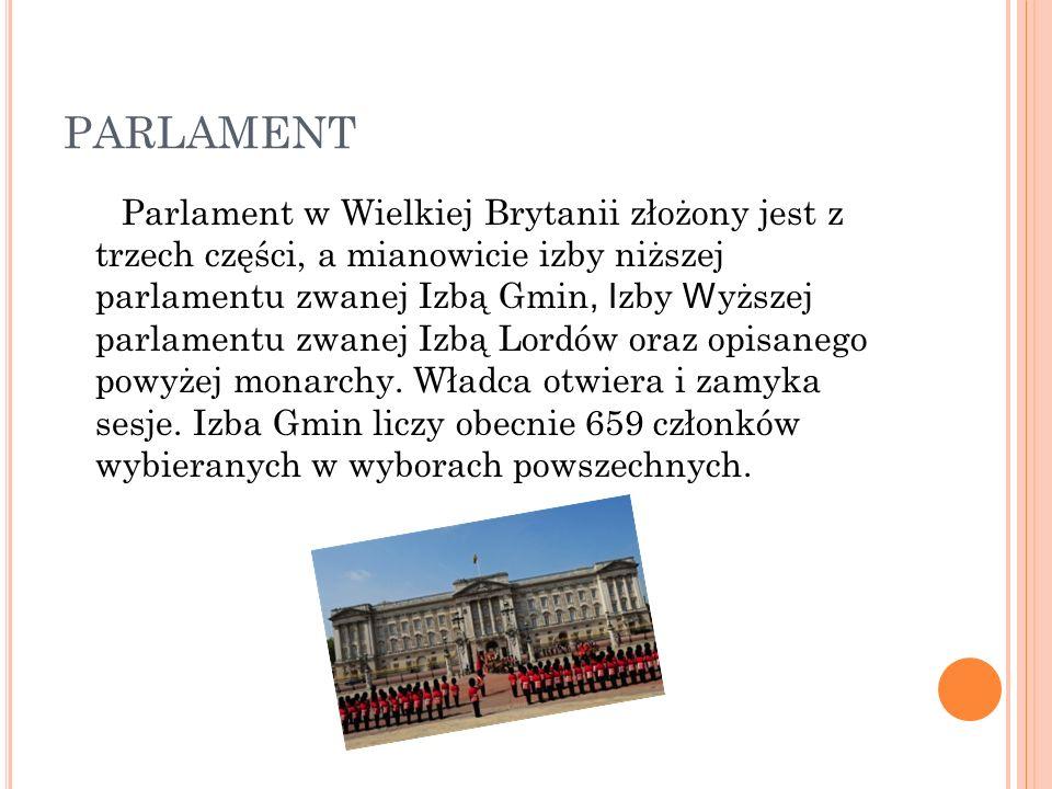 PARLAMENT Parlament w Wielkiej Brytanii złożony jest z trzech części, a mianowicie izby niższej parlamentu zwanej Izbą Gmin, I zby W yższej parlamentu zwanej Izbą Lordów oraz opisanego powyżej monarchy.