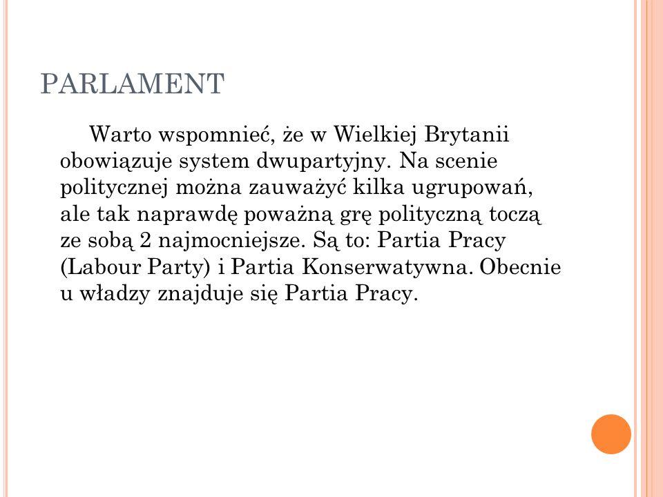 PARLAMENT Warto wspomnieć, że w Wielkiej Brytanii obowiązuje system dwupartyjny.