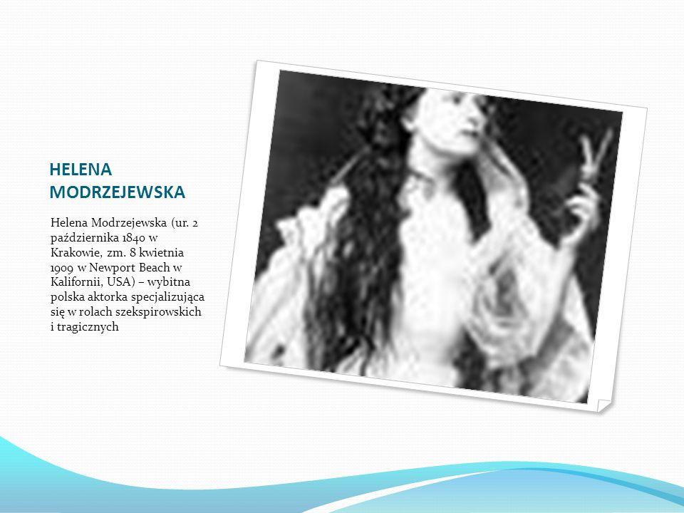 HELENA MODRZEJEWSKA Helena Modrzejewska (ur. 2 października 1840 w Krakowie, zm.