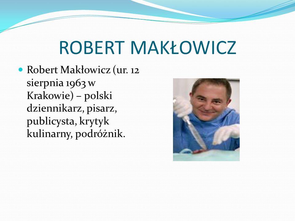 ROBERT MAKŁOWICZ Robert Makłowicz (ur.