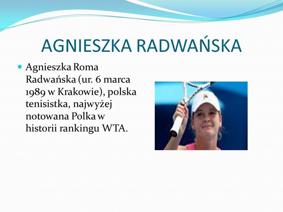 AGNIESZKA RADWAŃSKA Agnieszka Roma Radwańska (ur.