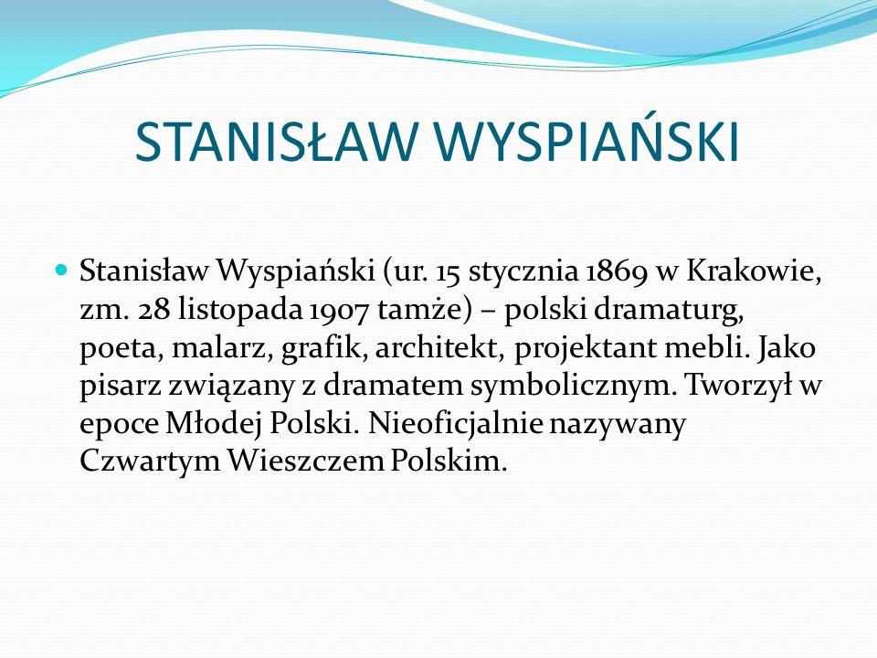STANISŁAW WYSPIAŃSKI Stanisław Wyspiański (ur. 15 stycznia 1869 w Krakowie, zm.