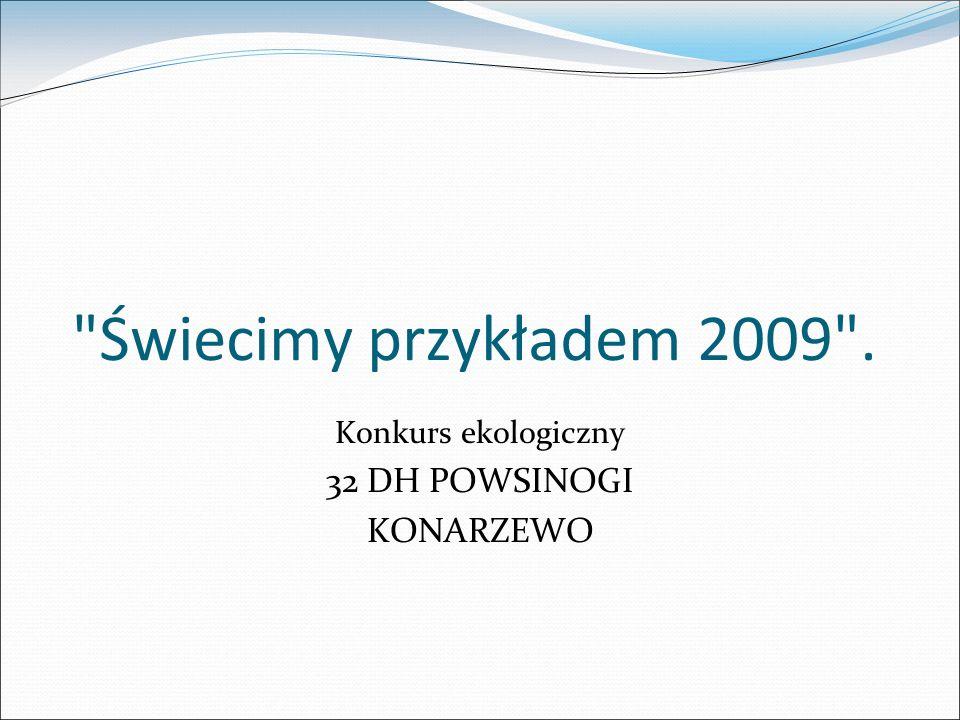 Świecimy przykładem 2009 . Konkurs ekologiczny 32 DH POWSINOGI KONARZEWO