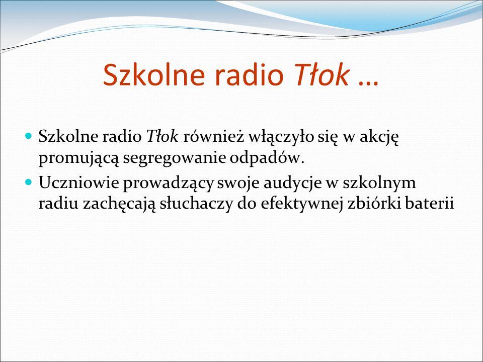 Szkolne radio Tłok … Szkolne radio Tłok również włączyło się w akcję promującą segregowanie odpadów.
