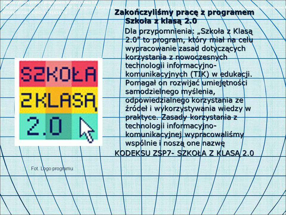 """Zakończyliśmy pracę z programem Szkoła z klasą 2.0 Dla przypomnienia: """"Szkoła z Klasą 2.0 to program, który miał na celu wypracowanie zasad dotyczących korzystania z nowoczesnych technologii informacyjno- komunikacyjnych (TIK) w edukacji."""