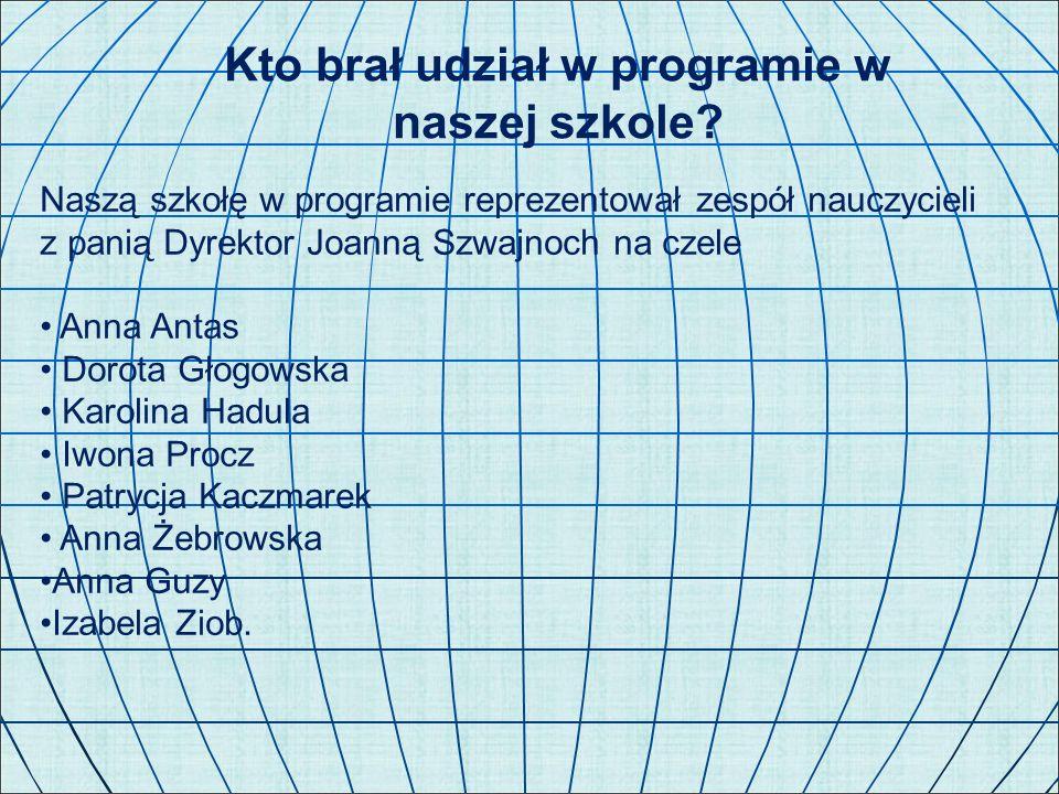 Naszą szkołę w programie reprezentował zespół nauczycieli z panią Dyrektor Joanną Szwajnoch na czele Anna Antas Dorota Głogowska Karolina Hadula Iwona