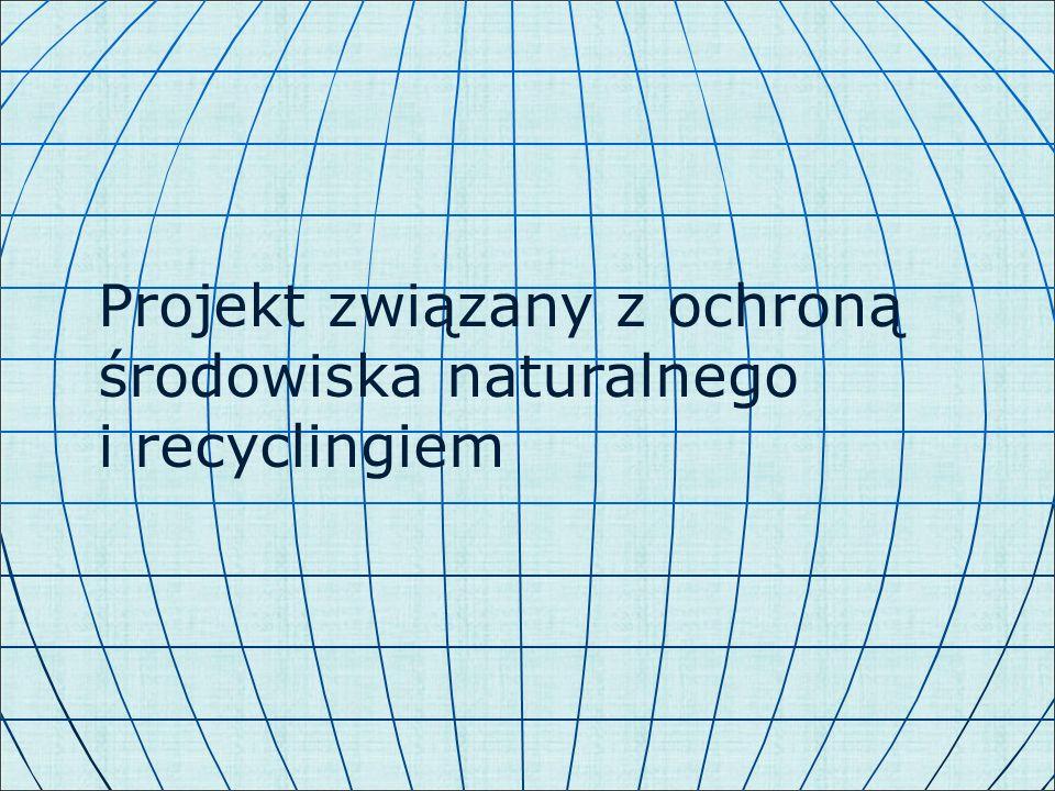 Projekt związany z ochroną środowiska naturalnego i recyclingiem
