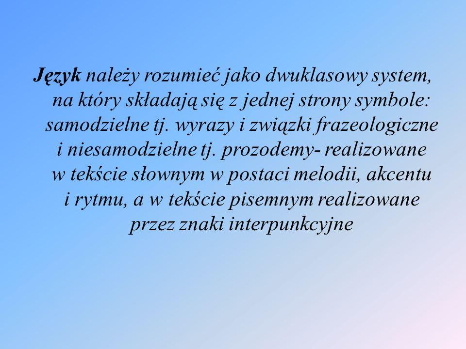 Język należy rozumieć jako dwuklasowy system, na który składają się z jednej strony symbole: samodzielne tj.