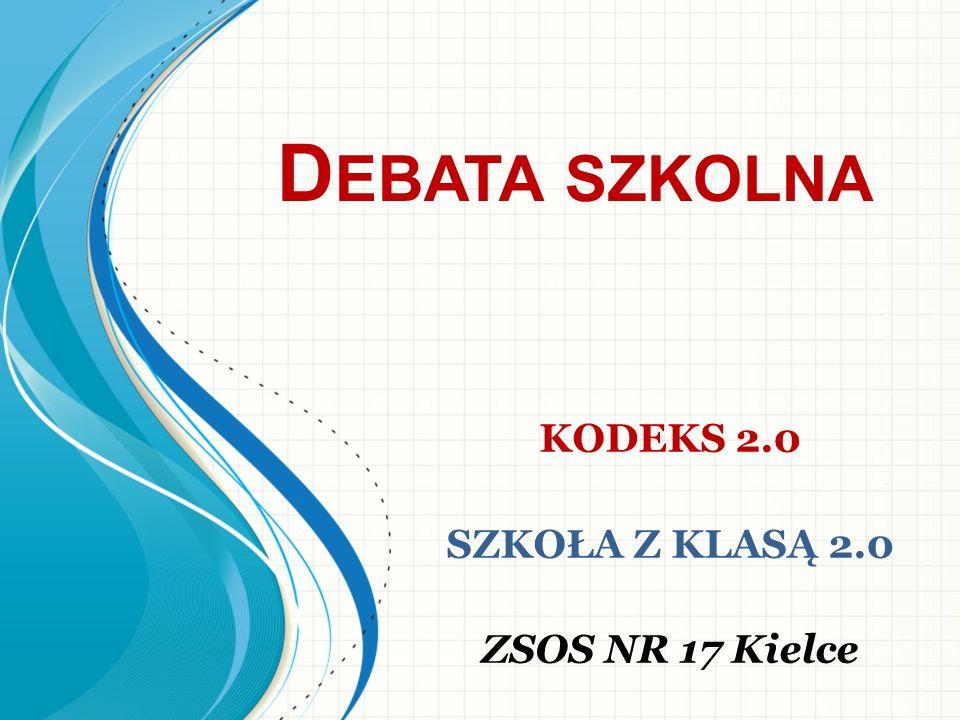 D EBATA SZKOLNA KODEKS 2.0 SZKOŁA Z KLASĄ 2.0 ZSOS NR 17 Kielce