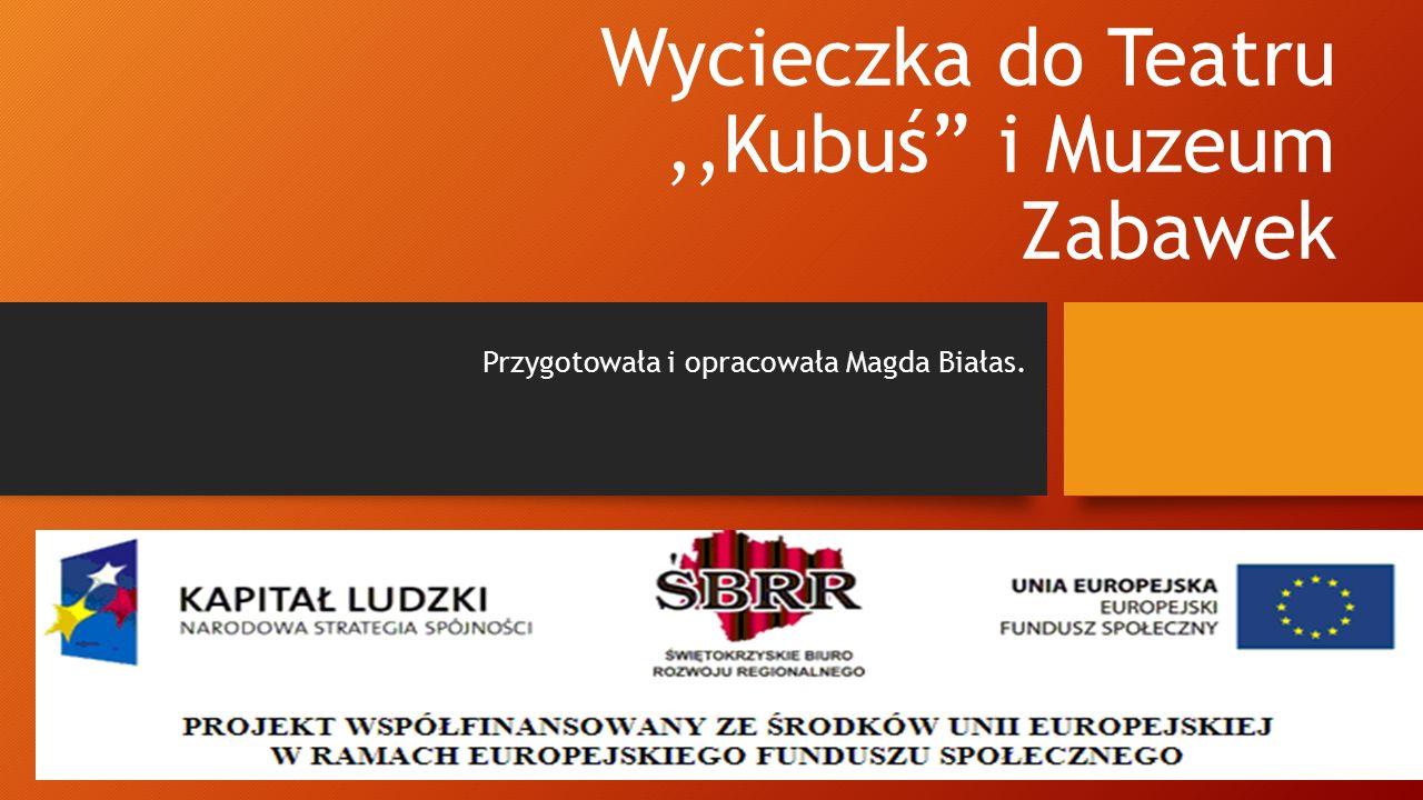 """Wycieczka do Teatru,,Kubuś"""" i Muzeum Zabawek Przygotowała i opracowała Magda Białas."""