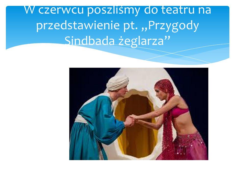 """W czerwcu poszliśmy do teatru na przedstawienie pt. """"Przygody Sindbada żeglarza"""