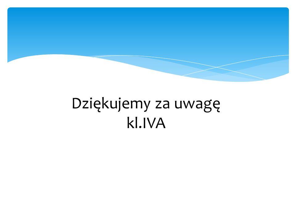 Dziękujemy za uwagę kl.IVA