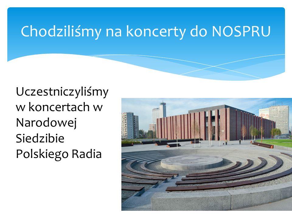 Chodziliśmy na koncerty do NOSPRU Uczestniczyliśmy w koncertach w Narodowej Siedzibie Polskiego Radia