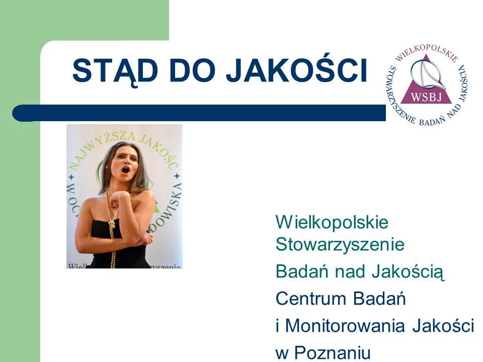 STĄD DO JAKOŚCI Wielkopolskie Stowarzyszenie Badań nad Jakością Centrum Badań i Monitorowania Jakości w Poznaniu