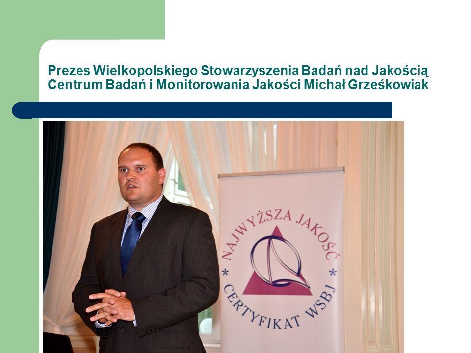 Prezes Wielkopolskiego Stowarzyszenia Badań nad Jakością Centrum Badań i Monitorowania Jakości Michał Grześkowiak