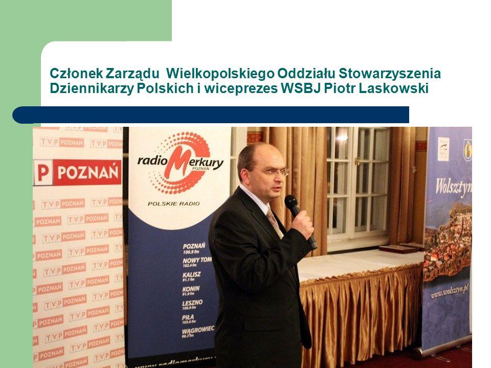 Członek Zarządu Wielkopolskiego Oddziału Stowarzyszenia Dziennikarzy Polskich i wiceprezes WSBJ Piotr Laskowski