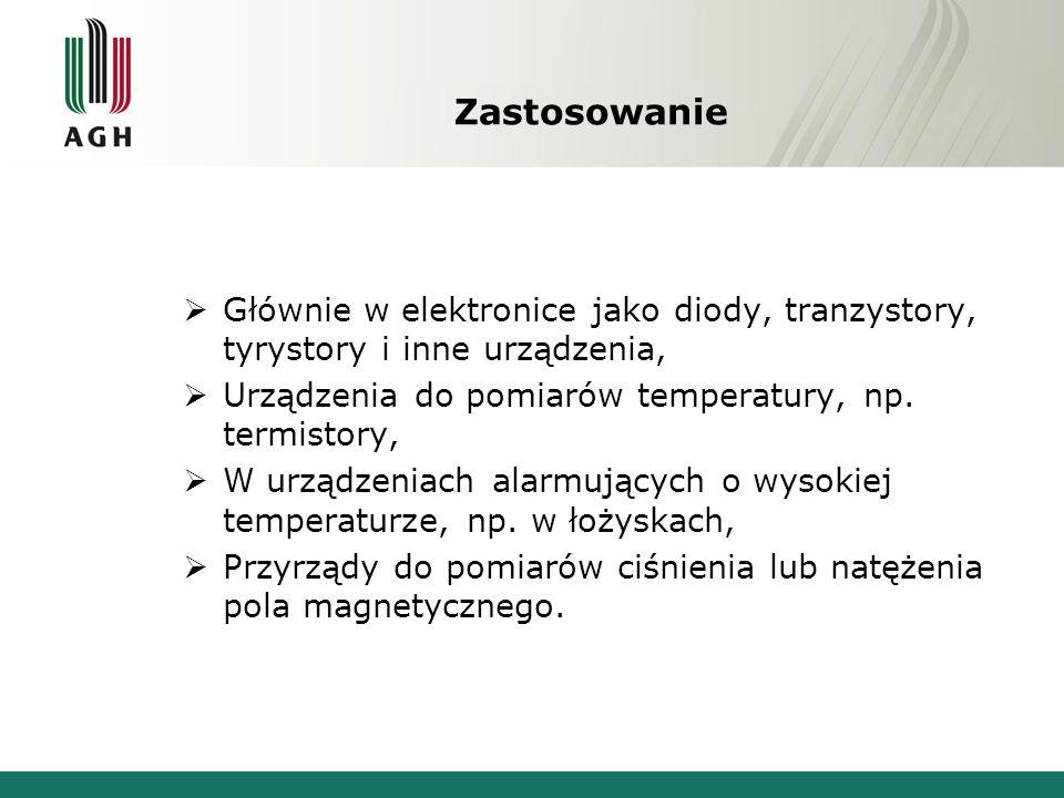 Zastosowanie  Głównie w elektronice jako diody, tranzystory, tyrystory i inne urządzenia,  Urządzenia do pomiarów temperatury, np. termistory,  W u