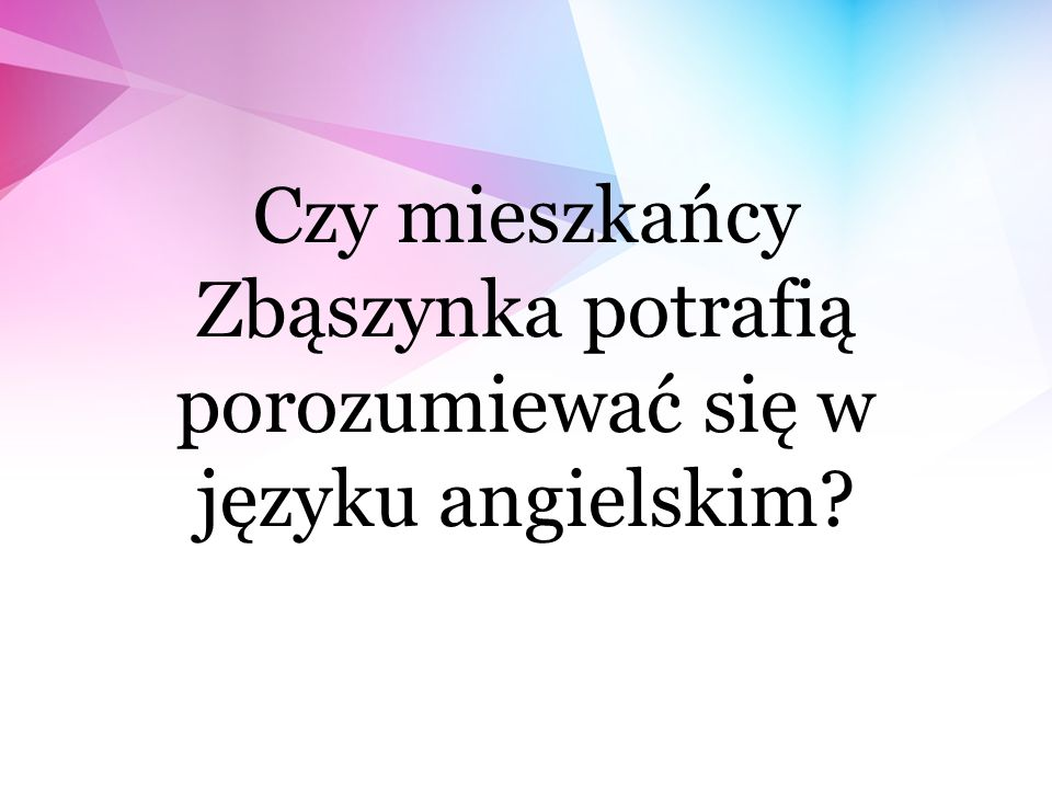 Czy mieszkańcy Zbąszynka potrafią porozumiewać się w języku angielskim?