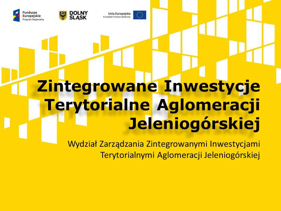 Zintegrowane Inwestycje Terytorialne Aglomeracji Jeleniogórskiej Wydział Zarządzania Zintegrowanymi Inwestycjami Terytorialnymi Aglomeracji Jeleniogór
