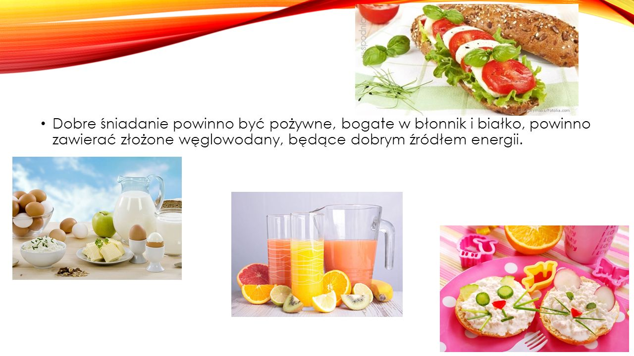 Dobre śniadanie powinno być pożywne, bogate w błonnik i białko, powinno zawierać złożone węglowodany, będące dobrym źródłem energii.