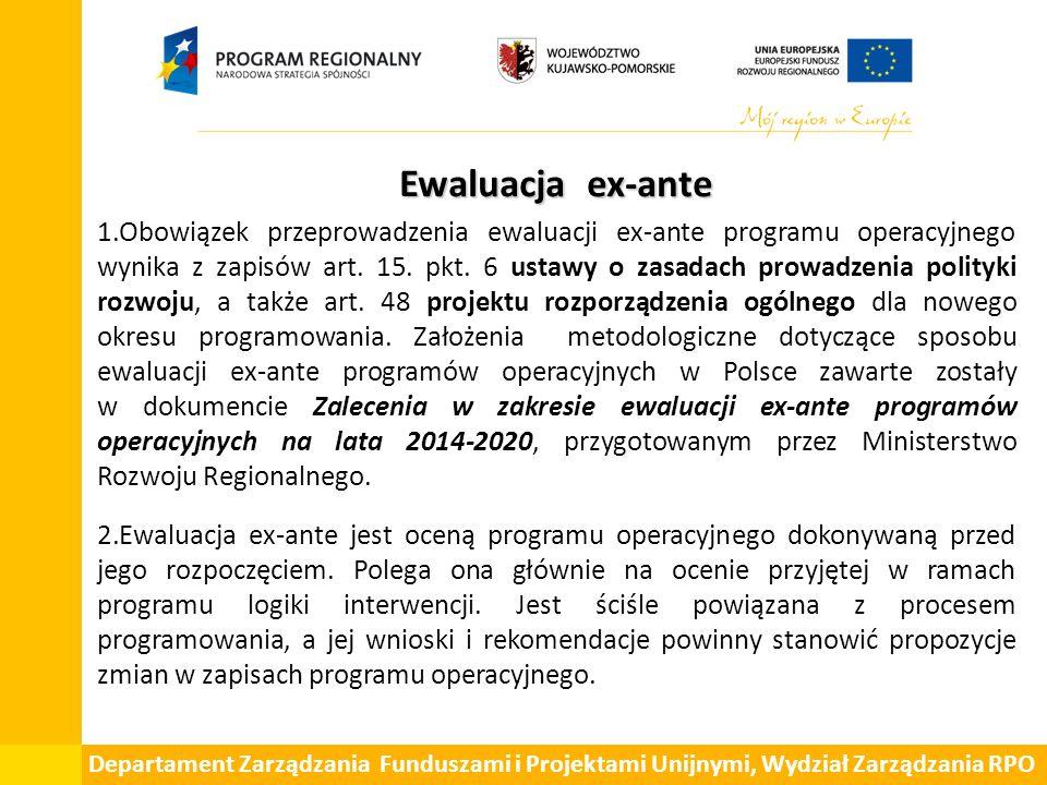Ewaluacja ex-ante 1.Obowiązek przeprowadzenia ewaluacji ex-ante programu operacyjnego wynika z zapisów art. 15. pkt. 6 ustawy o zasadach prowadzenia p