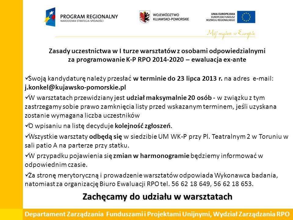 Departament Zarządzania Funduszami i Projektami Unijnymi, Wydział Zarządzania RPO Zasady uczestnictwa w I turze warsztatów z osobami odpowiedzialnymi za programowanie K-P RPO 2014-2020 – ewaluacja ex-ante Swoją kandydaturę należy przesłać w terminie do 23 lipca 2013 r.