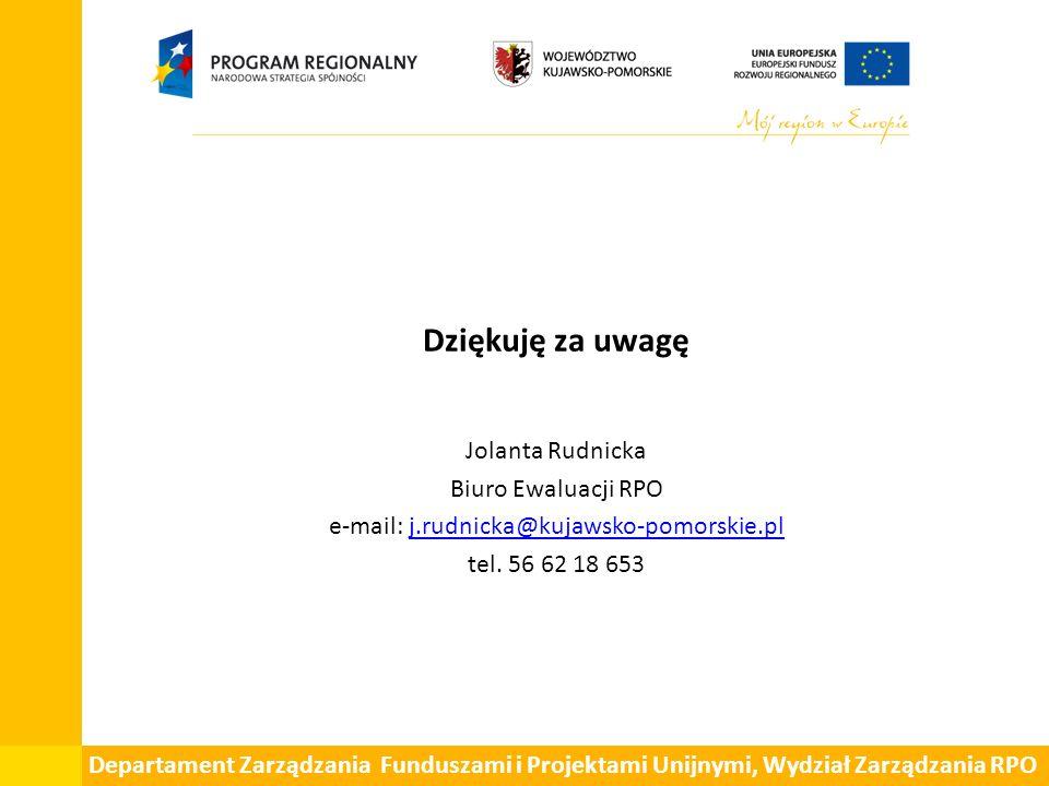 Dziękuję za uwagę Jolanta Rudnicka Biuro Ewaluacji RPO e-mail: j.rudnicka@kujawsko-pomorskie.plj.rudnicka@kujawsko-pomorskie.pl tel. 56 62 18 653 Depa