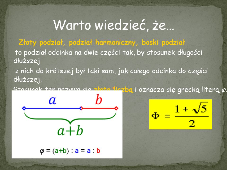 Złoty podział, podział harmoniczny, boski podział to podział odcinka na dwie części tak, by stosunek długości dłuższej z nich do krótszej był taki sam