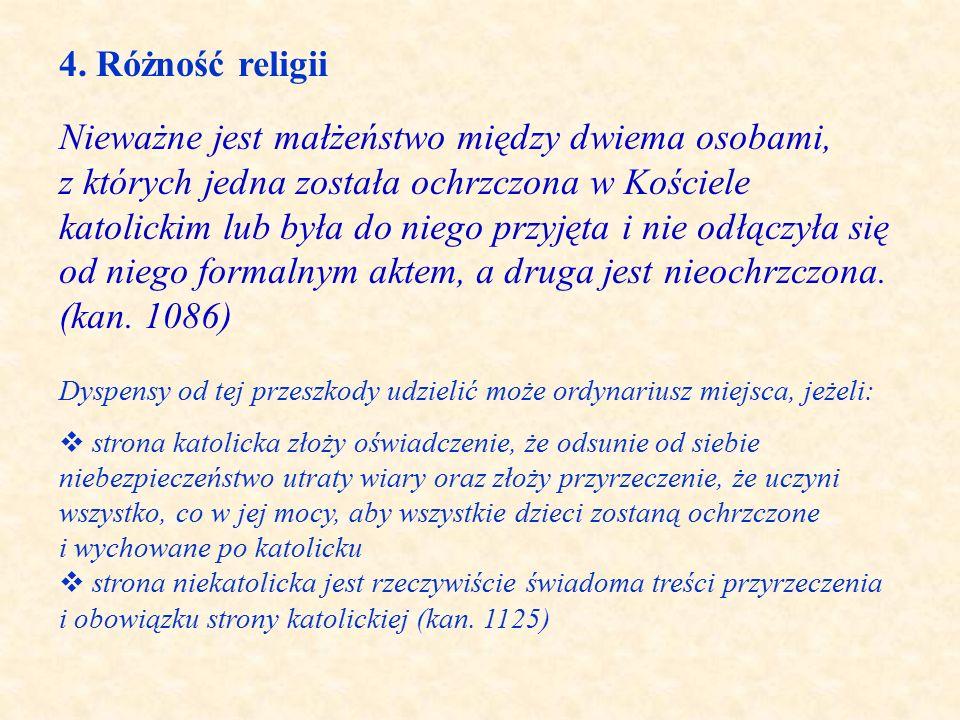 4. Różność religii Nieważne jest małżeństwo między dwiema osobami, z których jedna została ochrzczona w Kościele katolickim lub była do niego przyjęta