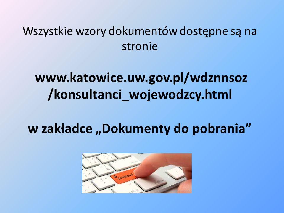 """Wszystkie wzory dokumentów dostępne są na stronie www.katowice.uw.gov.pl/wdznnsoz /konsultanci_wojewodzcy.html w zakładce """"Dokumenty do pobrania"""