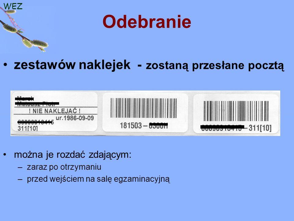 WEZ Odebranie zestawów naklejek - zostaną przesłane pocztą można je rozdać zdającym: –zaraz po otrzymaniu –przed wejściem na salę egzaminacyjną