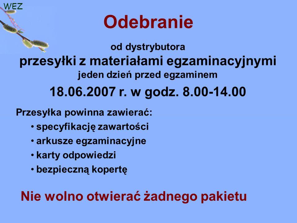 WEZ od dystrybutora przesyłki z materiałami egzaminacyjnymi jeden dzień przed egzaminem 18.06.2007 r.