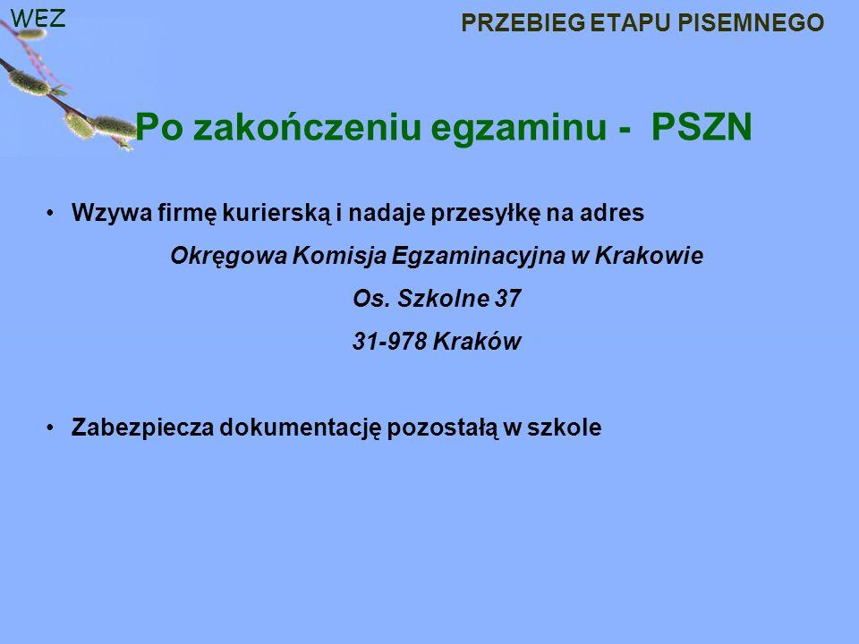 WEZ PRZEBIEG ETAPU PISEMNEGO Po zakończeniu egzaminu - PSZN Wzywa firmę kurierską i nadaje przesyłkę na adres Okręgowa Komisja Egzaminacyjna w Krakowie Os.