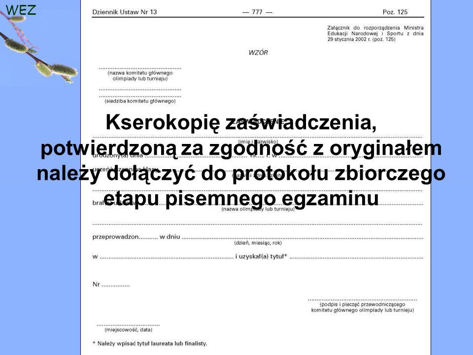 WEZ Kserokopię zaświadczenia, potwierdzoną za zgodność z oryginałem należy dołączyć do protokołu zbiorczego etapu pisemnego egzaminu
