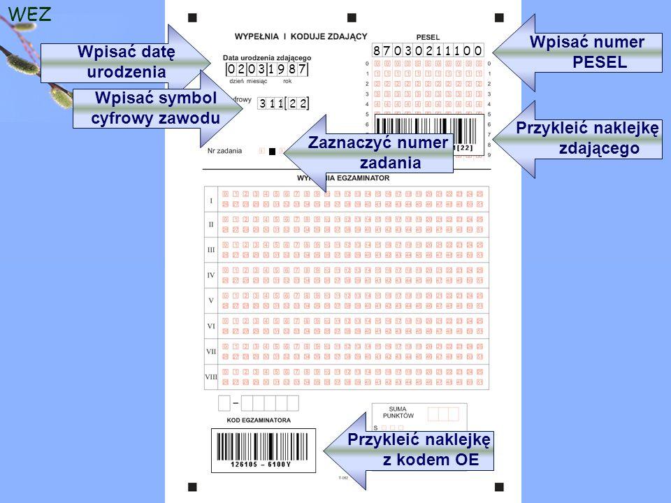 WEZ 8 7 0 3 0 2 1 1 1 0 0 0 2 0 3 1 9 8 7 3 1 1 2 2 Przykleić naklejkę zdającego Wpisać numer PESEL Przykleić naklejkę z kodem OE Wpisać datę urodzenia Wpisać symbol cyfrowy zawodu Zaznaczyć numer zadania