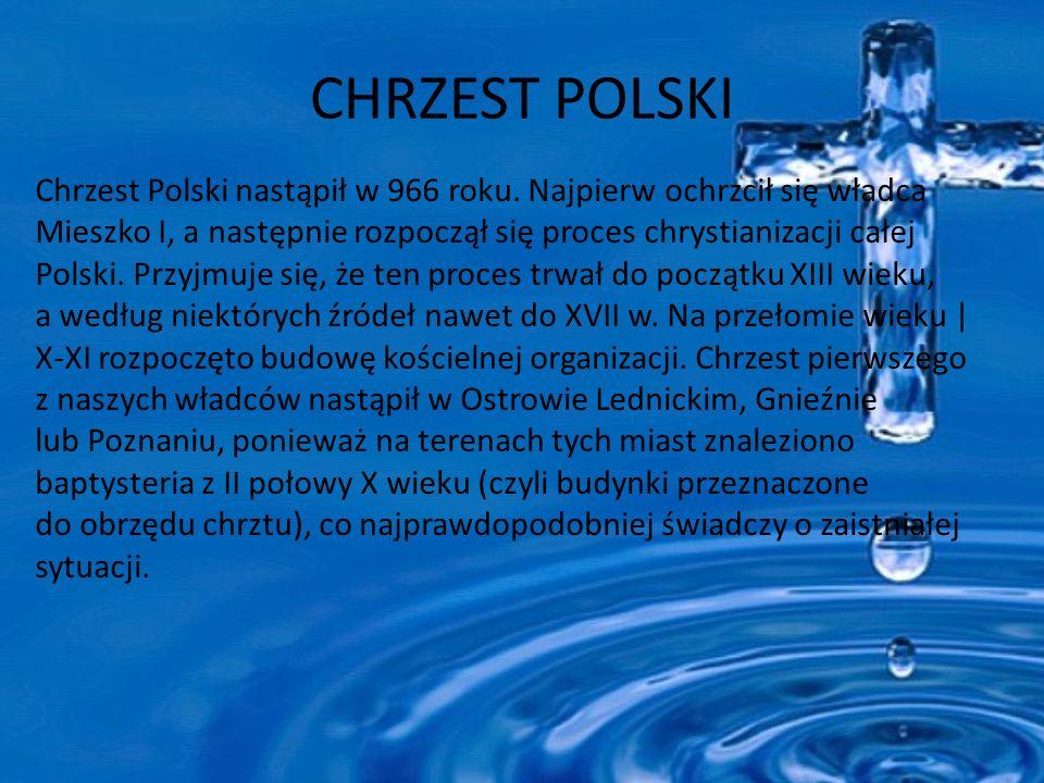 CHRZEST POLSKI Chrzest Polski nastąpił w 966 roku.