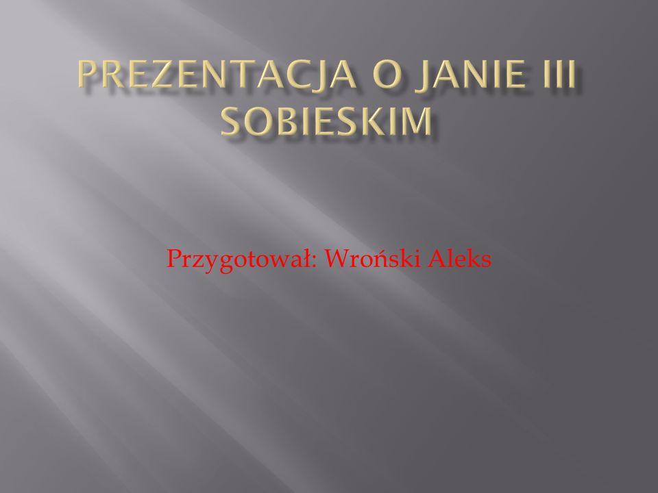 """ŹRÓDŁA: """"Biografia Jana III Sobieskiego Zbigniew Wójcik, """"Jan III Sobieski Leszek Podhorodecki, wikipedia.org, portalwiedzy.pl"""